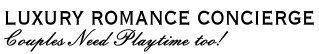 Luxury Romance Concierge - Couples Need Playtime too!
